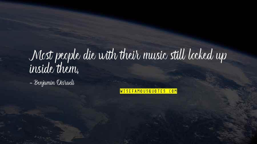 Disraeli Quotes By Benjamin Disraeli: Most people die with their music still locked