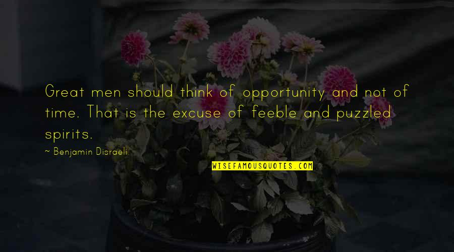 Disraeli Quotes By Benjamin Disraeli: Great men should think of opportunity and not