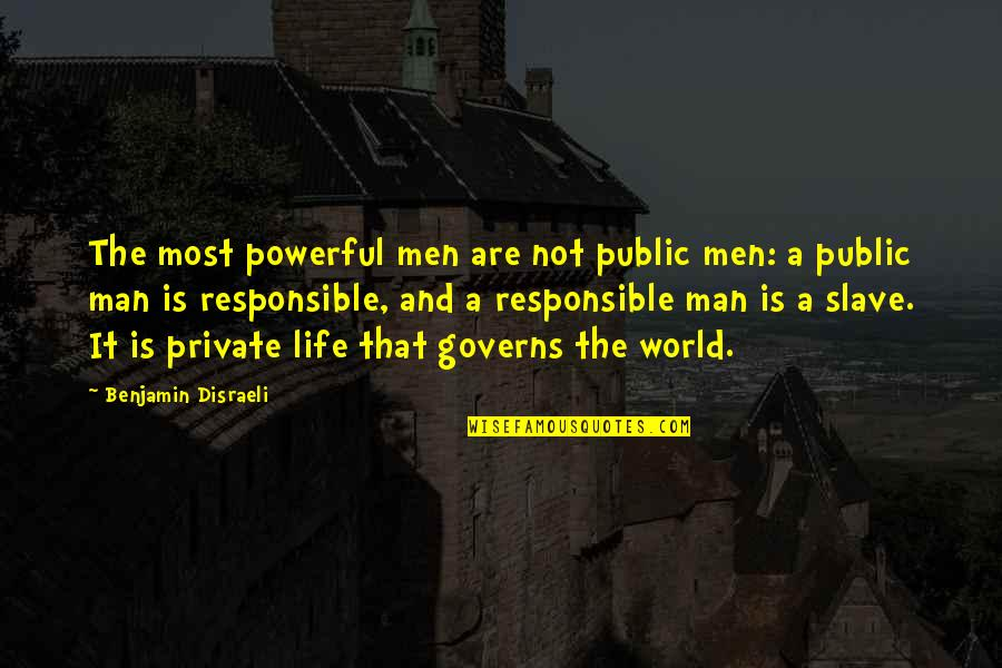 Disraeli Quotes By Benjamin Disraeli: The most powerful men are not public men: