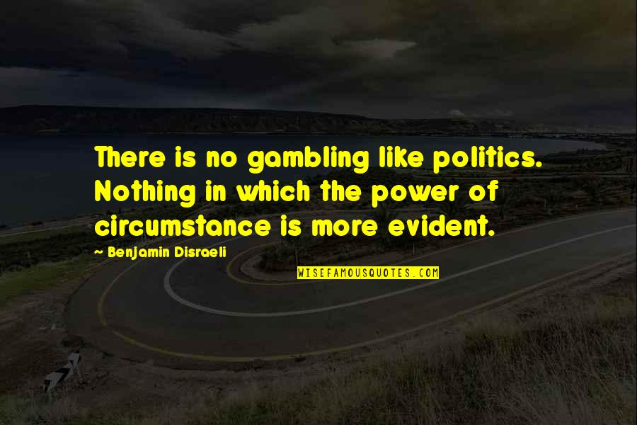 Disraeli Quotes By Benjamin Disraeli: There is no gambling like politics. Nothing in