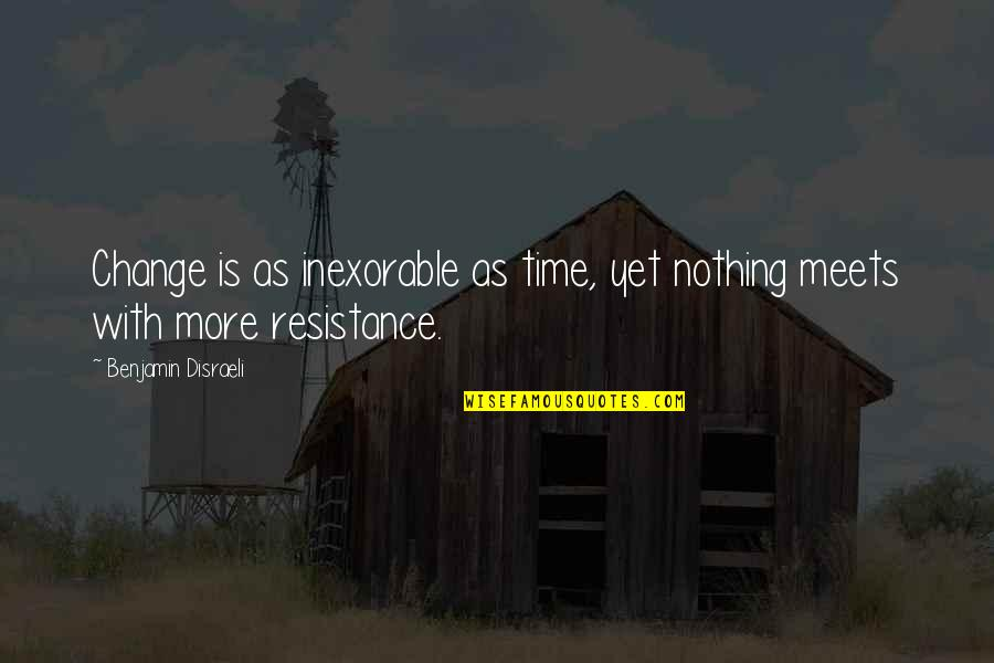 Disraeli Quotes By Benjamin Disraeli: Change is as inexorable as time, yet nothing