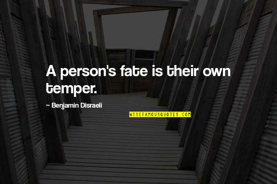 Disraeli Quotes By Benjamin Disraeli: A person's fate is their own temper.
