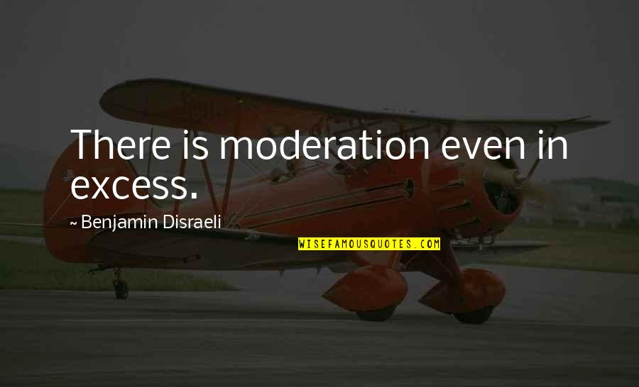 Disraeli Quotes By Benjamin Disraeli: There is moderation even in excess.