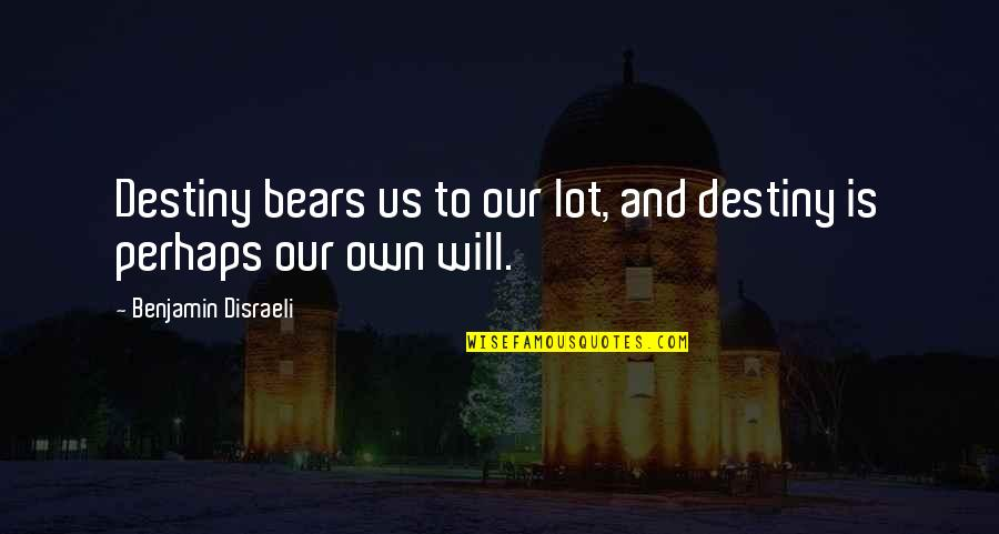 Disraeli Quotes By Benjamin Disraeli: Destiny bears us to our lot, and destiny