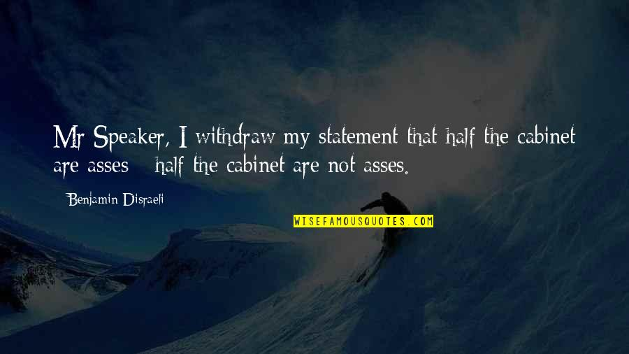 Disraeli Quotes By Benjamin Disraeli: Mr Speaker, I withdraw my statement that half