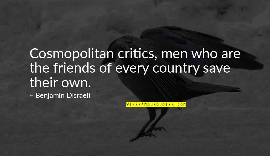 Disraeli Quotes By Benjamin Disraeli: Cosmopolitan critics, men who are the friends of