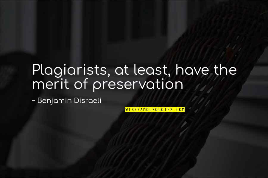 Disraeli Quotes By Benjamin Disraeli: Plagiarists, at least, have the merit of preservation