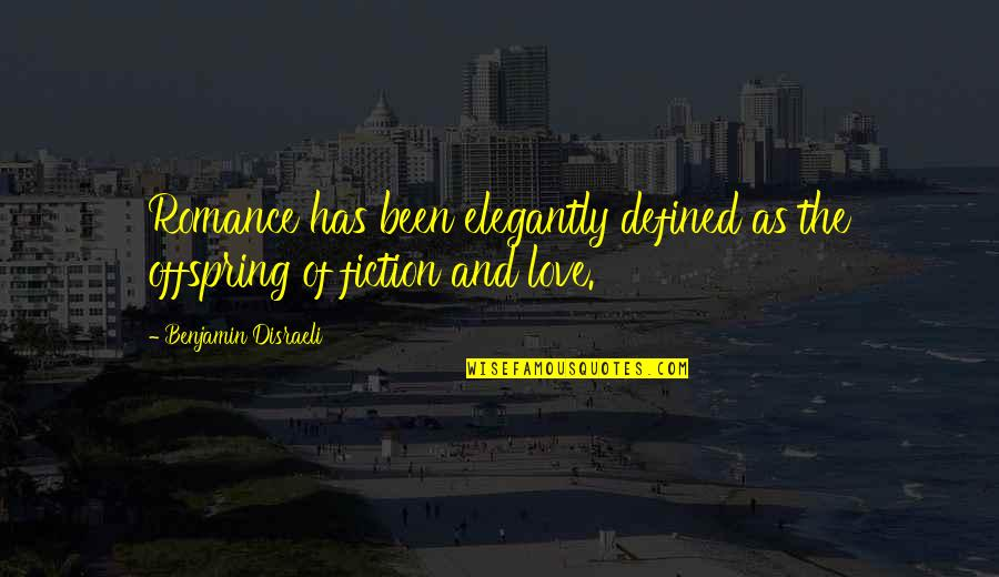 Disraeli Quotes By Benjamin Disraeli: Romance has been elegantly defined as the offspring
