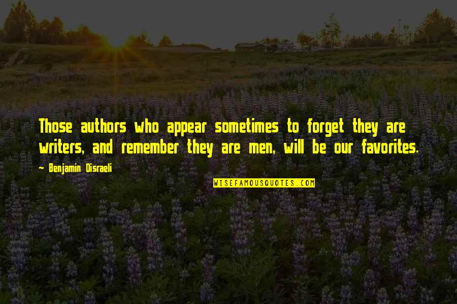 Disraeli Quotes By Benjamin Disraeli: Those authors who appear sometimes to forget they