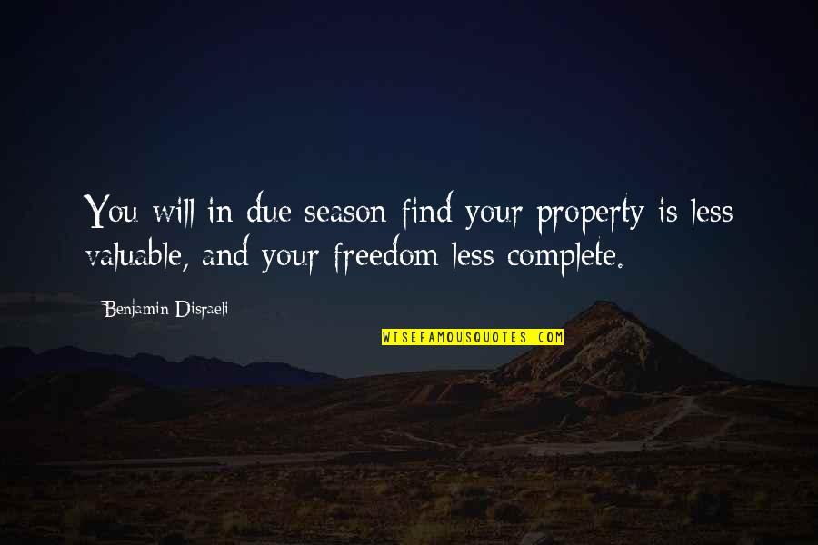 Disraeli Quotes By Benjamin Disraeli: You will in due season find your property