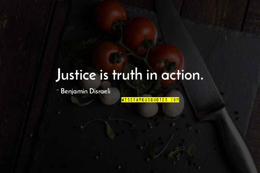 Disraeli Quotes By Benjamin Disraeli: Justice is truth in action.
