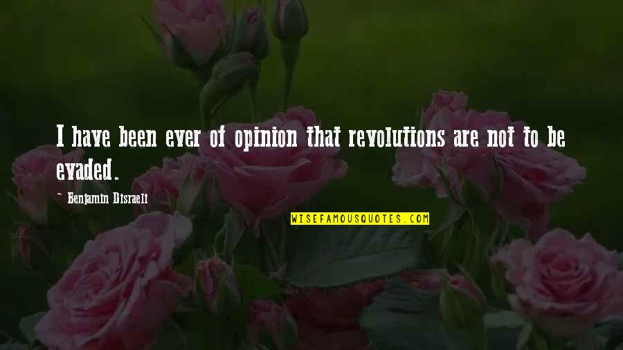 Disraeli Quotes By Benjamin Disraeli: I have been ever of opinion that revolutions