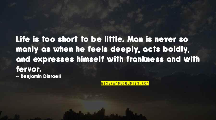 Disraeli Quotes By Benjamin Disraeli: Life is too short to be little. Man