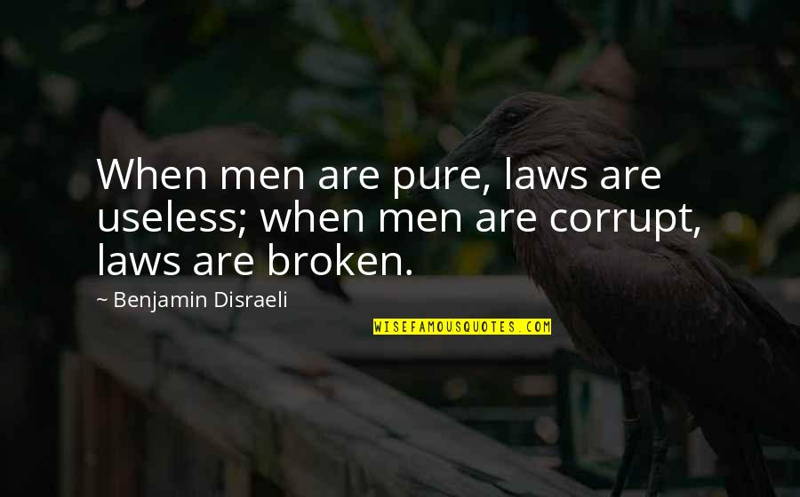 Disraeli Quotes By Benjamin Disraeli: When men are pure, laws are useless; when