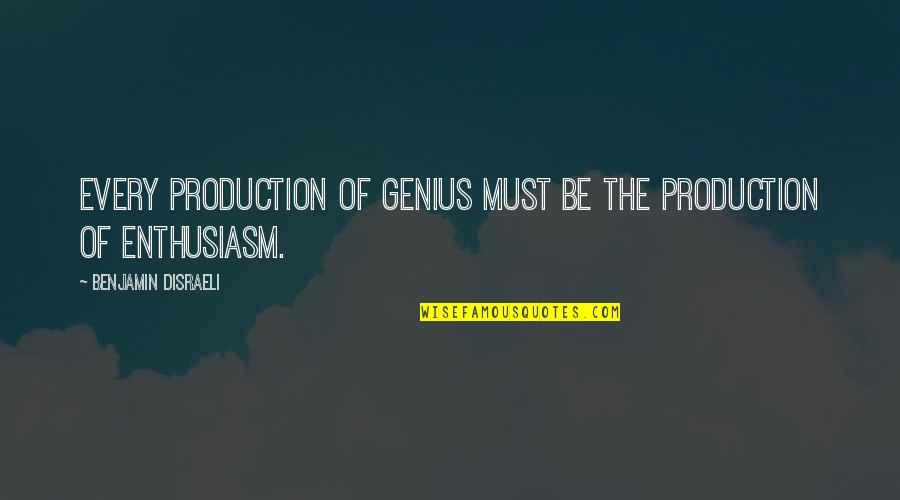Disraeli Quotes By Benjamin Disraeli: Every production of genius must be the production
