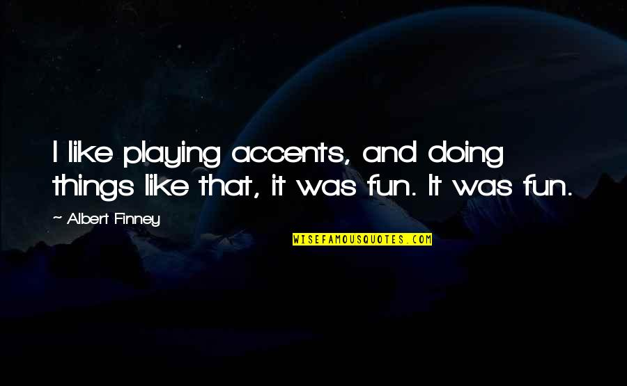 Disrespectful Females Quotes By Albert Finney: I like playing accents, and doing things like