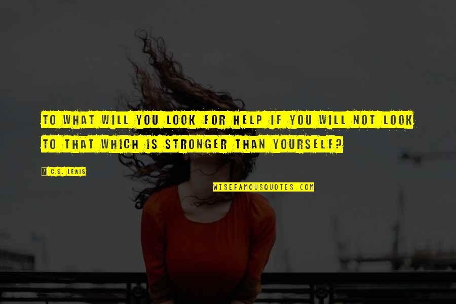 Disrespectful Females Quotes By C.S. Lewis: To what will you look for help if