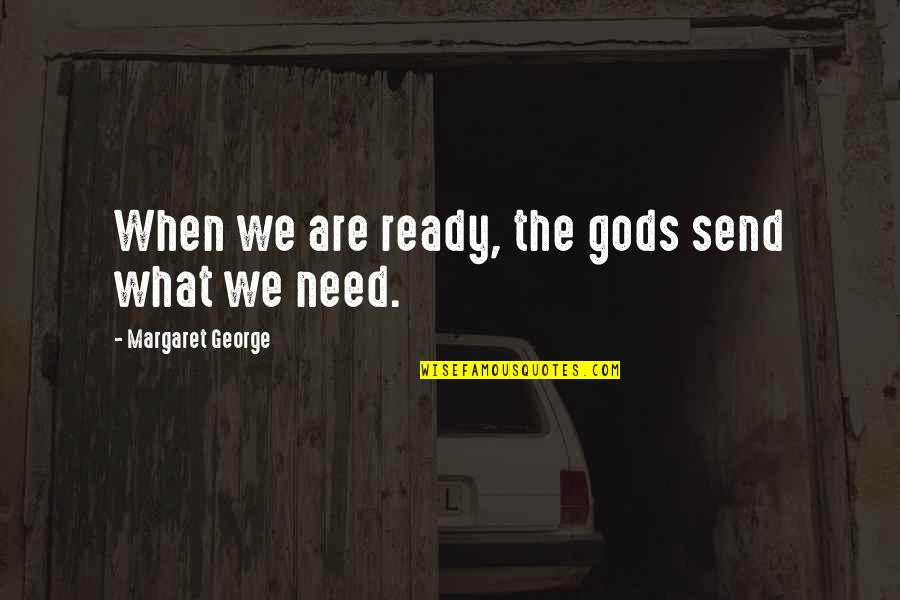 Disrespectful Females Quotes By Margaret George: When we are ready, the gods send what