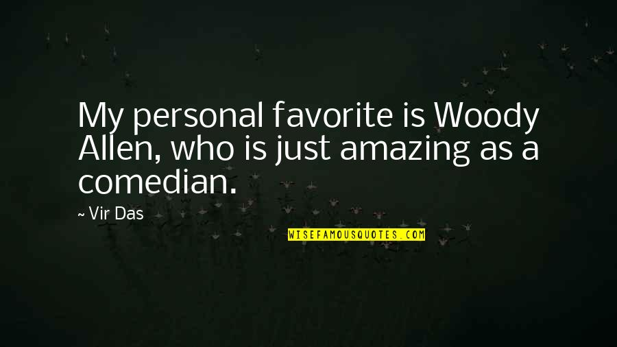 Disrespectful Females Quotes By Vir Das: My personal favorite is Woody Allen, who is
