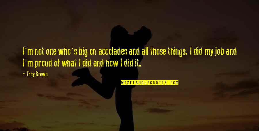 Disrespectful Husband Quotes By Troy Brown: I'm not one who's big on accolades and