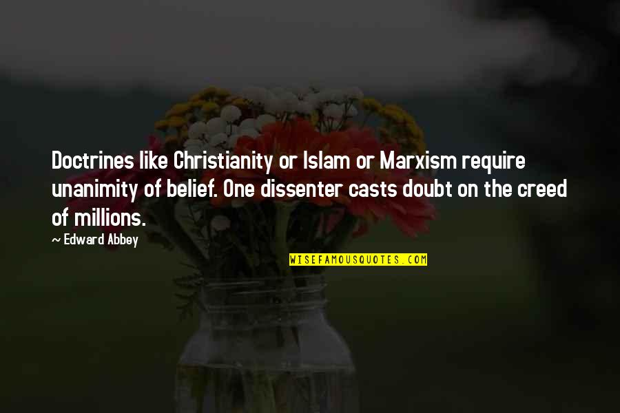 Dissenter Quotes By Edward Abbey: Doctrines like Christianity or Islam or Marxism require
