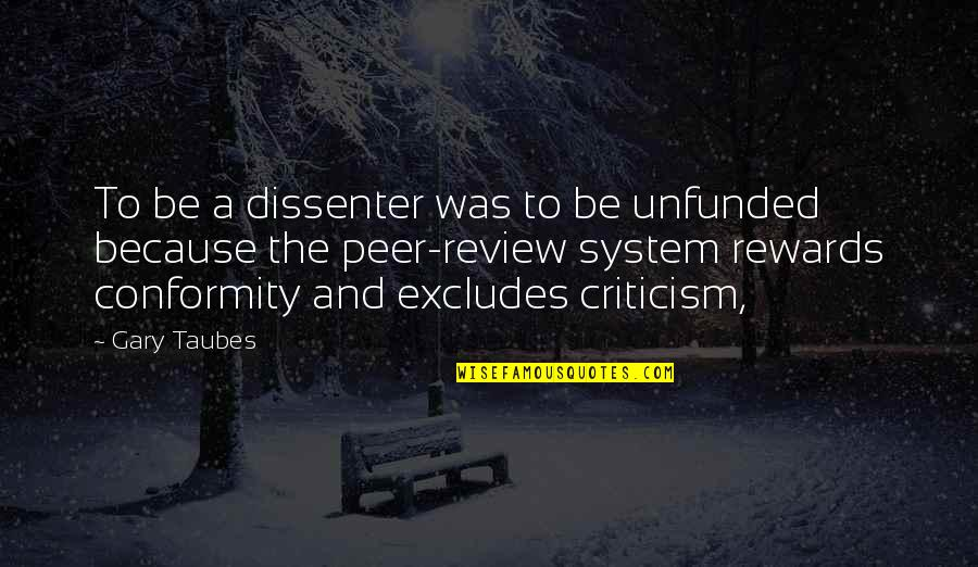 Dissenter Quotes By Gary Taubes: To be a dissenter was to be unfunded