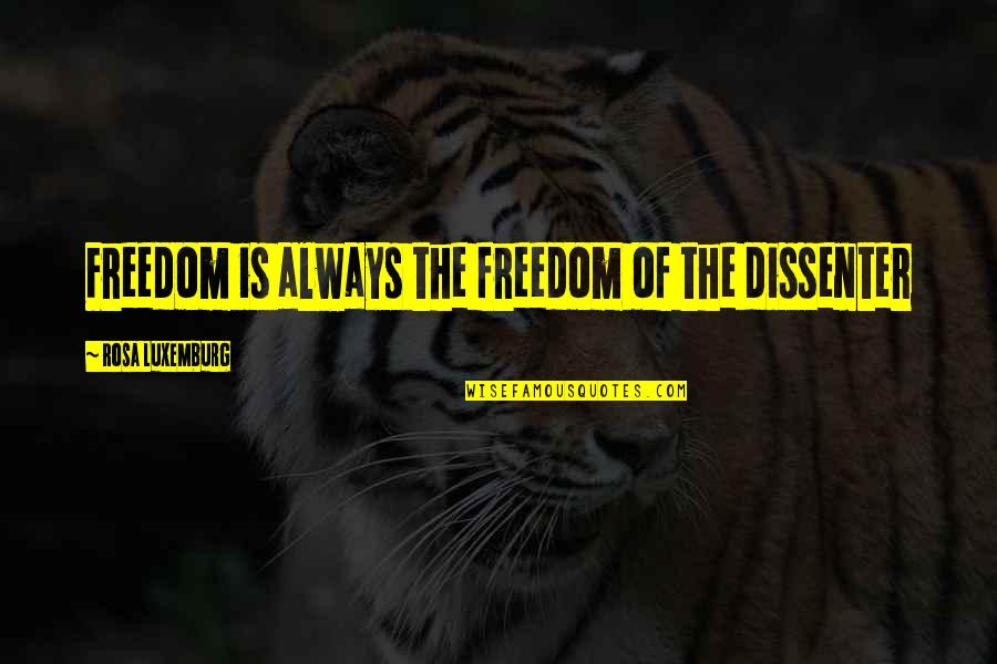 Dissenter Quotes By Rosa Luxemburg: Freedom is always the freedom of the dissenter
