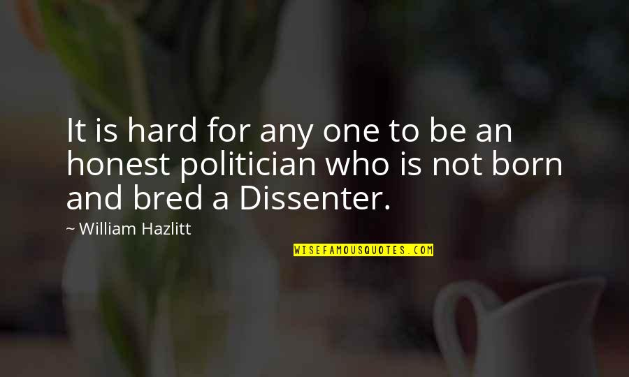 Dissenter Quotes By William Hazlitt: It is hard for any one to be
