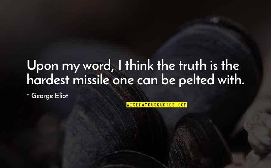 Dissevered Quotes By George Eliot: Upon my word, I think the truth is