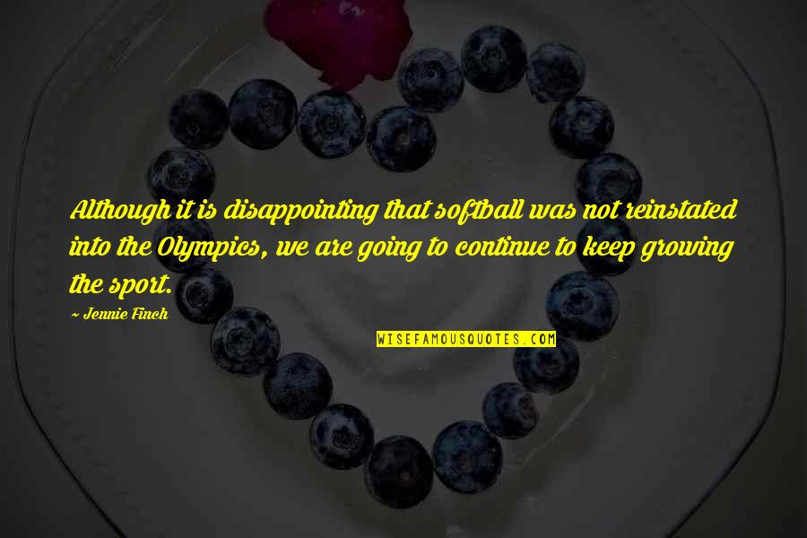Dissevered Quotes By Jennie Finch: Although it is disappointing that softball was not