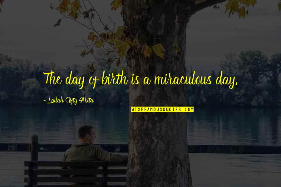 Dissevered Quotes By Lailah Gifty Akita: The day of birth is a miraculous day.