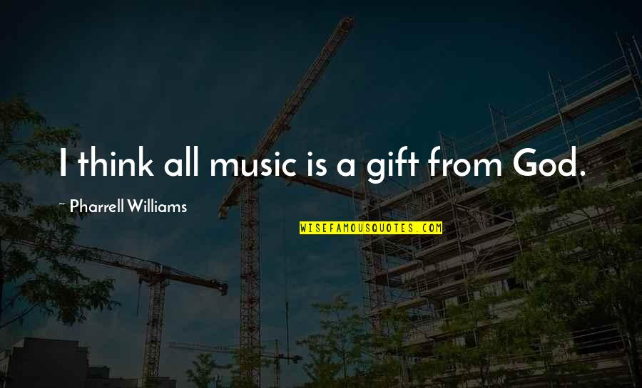 Dissevered Quotes By Pharrell Williams: I think all music is a gift from