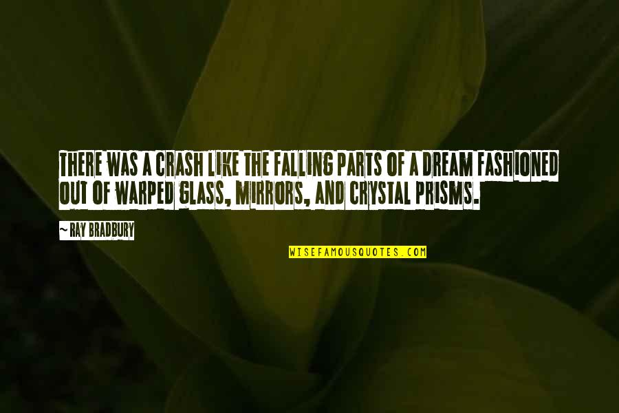 Dissevered Quotes By Ray Bradbury: There was a crash like the falling parts