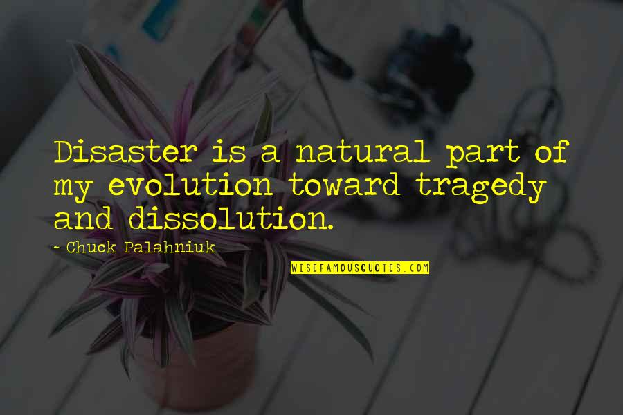 Dissolution Quotes By Chuck Palahniuk: Disaster is a natural part of my evolution