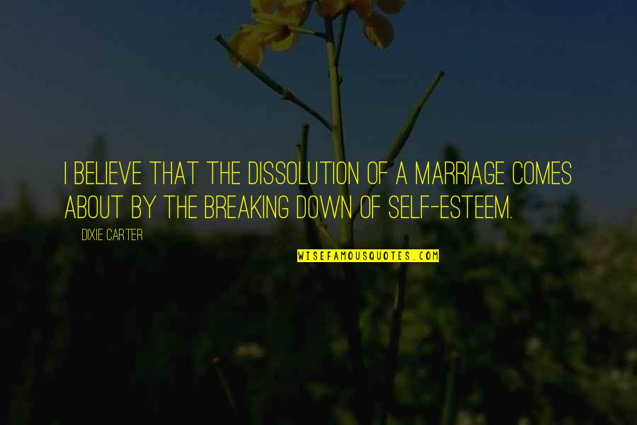 Dissolution Quotes By Dixie Carter: I believe that the dissolution of a marriage