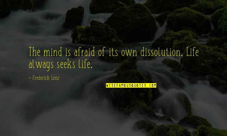 Dissolution Quotes By Frederick Lenz: The mind is afraid of its own dissolution.