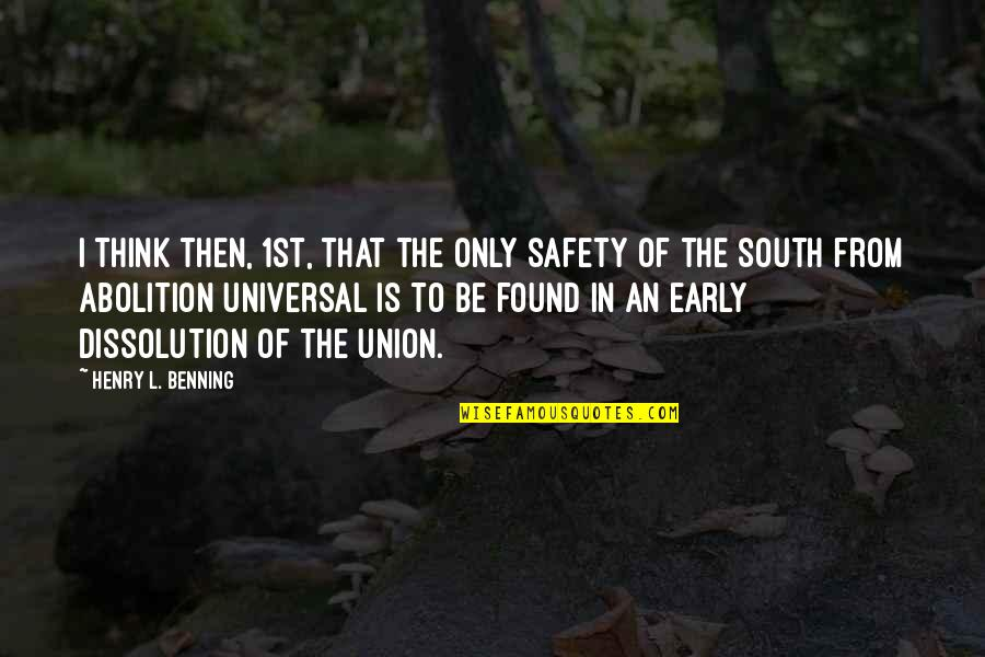 Dissolution Quotes By Henry L. Benning: I think then, 1st, that the only safety