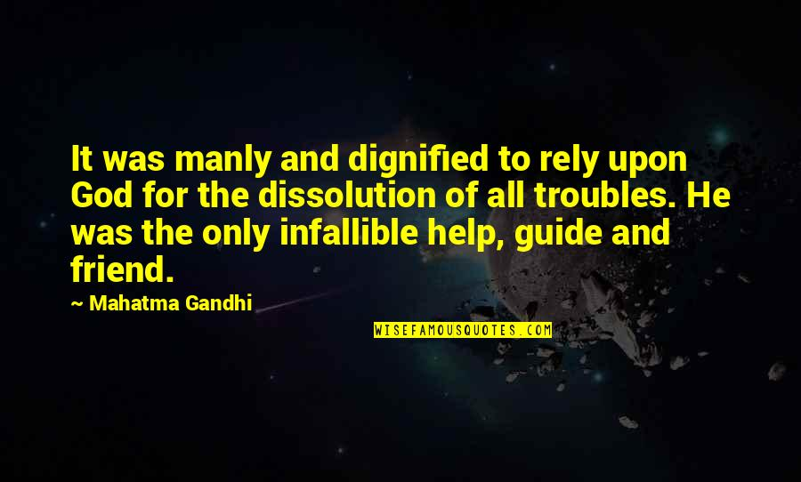 Dissolution Quotes By Mahatma Gandhi: It was manly and dignified to rely upon