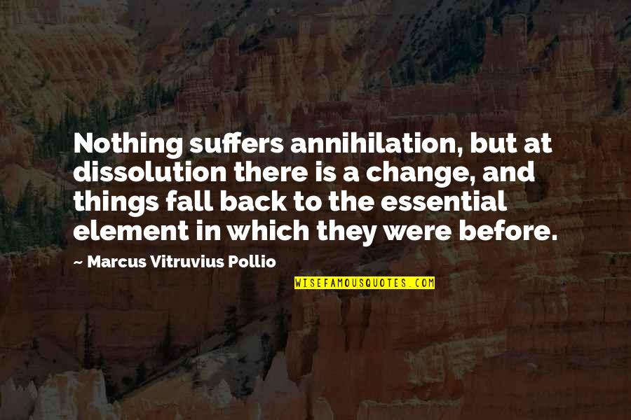 Dissolution Quotes By Marcus Vitruvius Pollio: Nothing suffers annihilation, but at dissolution there is