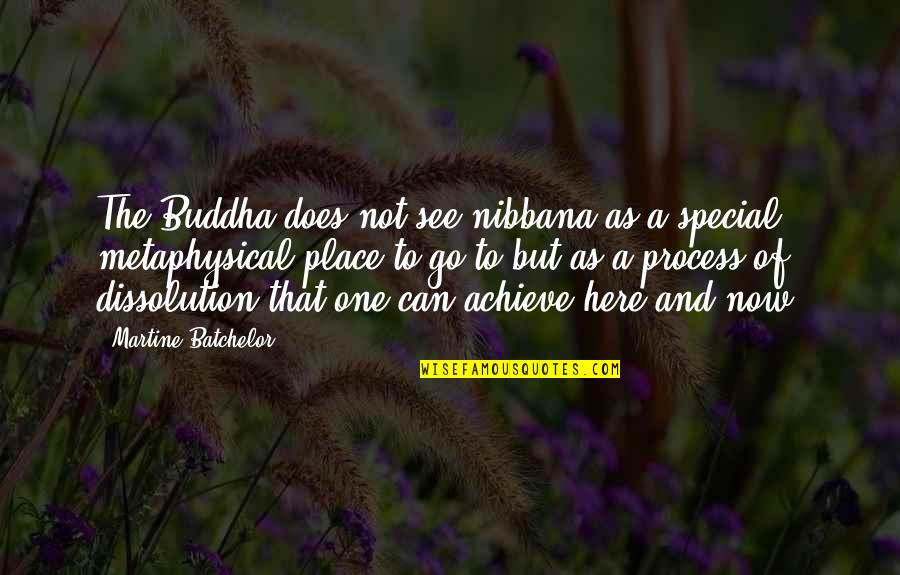 Dissolution Quotes By Martine Batchelor: The Buddha does not see nibbana as a