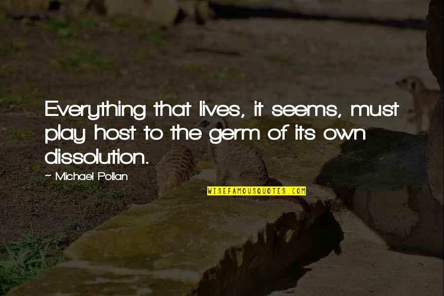 Dissolution Quotes By Michael Pollan: Everything that lives, it seems, must play host