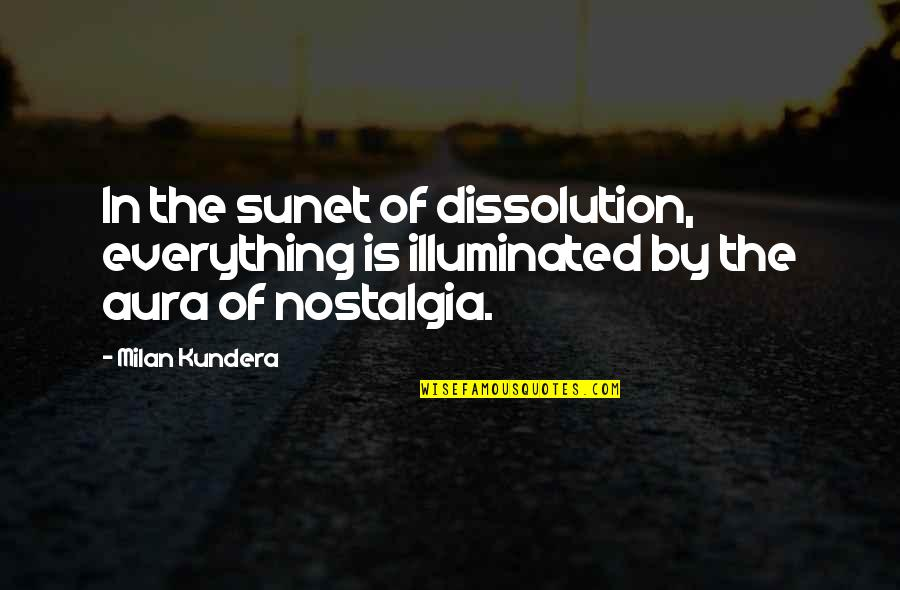 Dissolution Quotes By Milan Kundera: In the sunet of dissolution, everything is illuminated