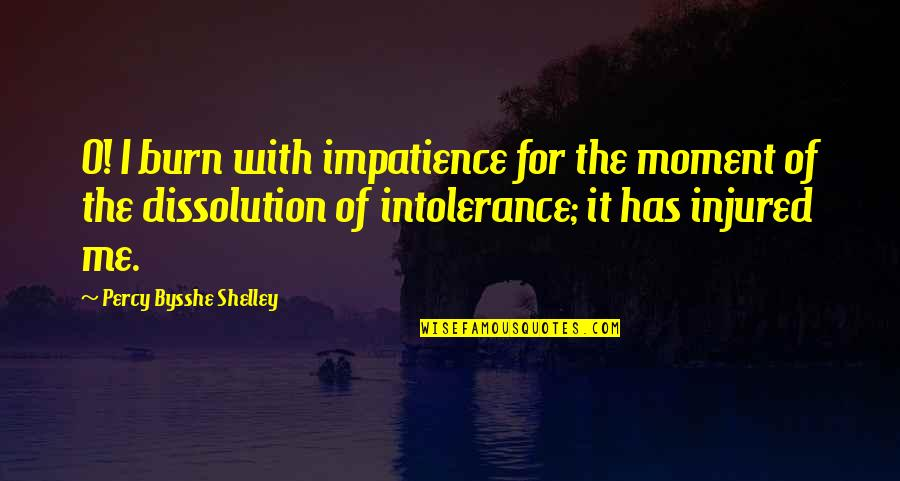 Dissolution Quotes By Percy Bysshe Shelley: O! I burn with impatience for the moment