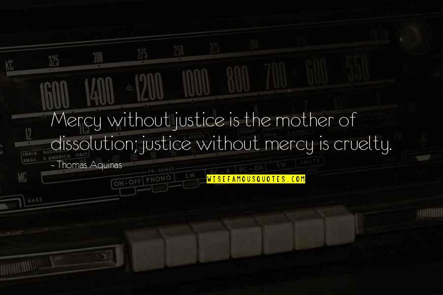 Dissolution Quotes By Thomas Aquinas: Mercy without justice is the mother of dissolution;