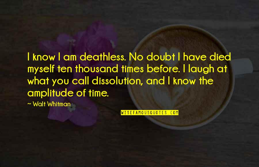 Dissolution Quotes By Walt Whitman: I know I am deathless. No doubt I
