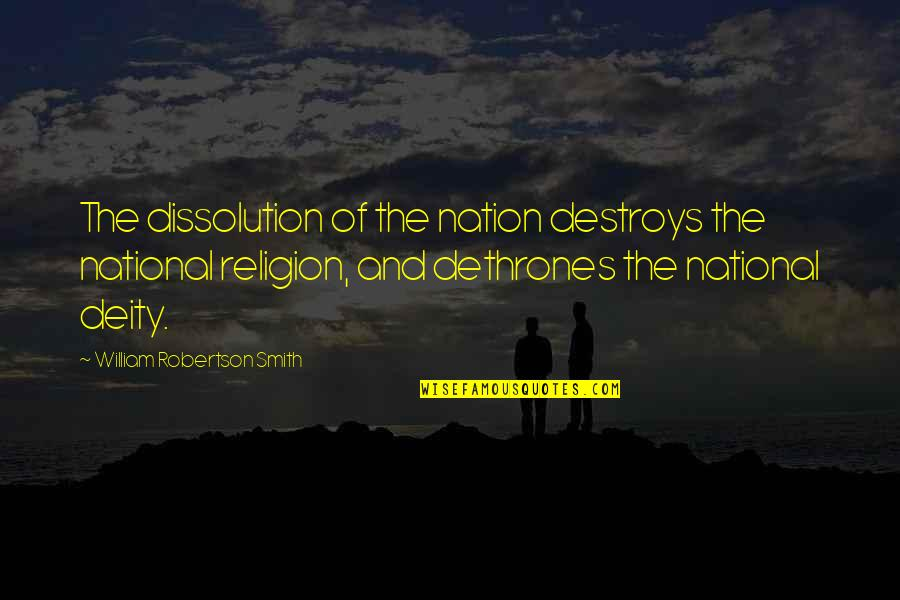 Dissolution Quotes By William Robertson Smith: The dissolution of the nation destroys the national