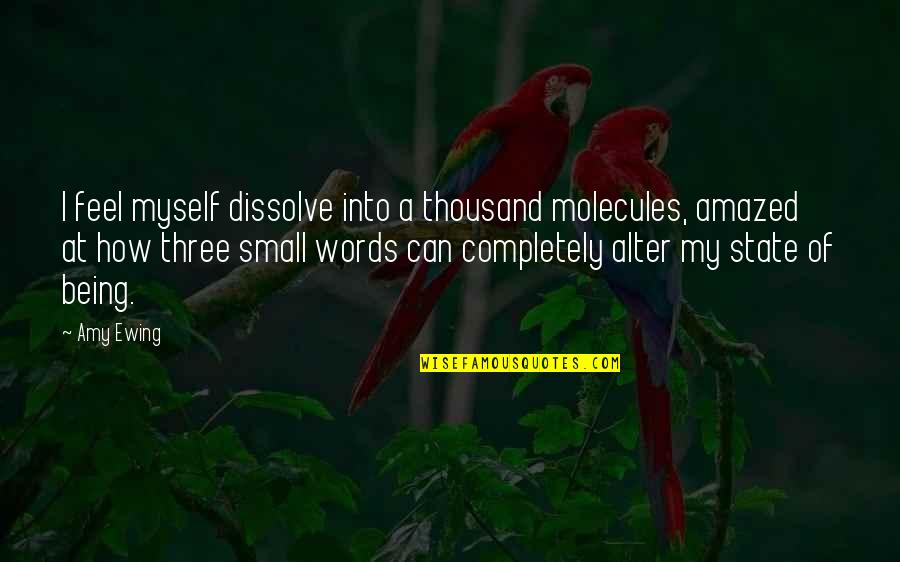 Dissolve Quotes By Amy Ewing: I feel myself dissolve into a thousand molecules,