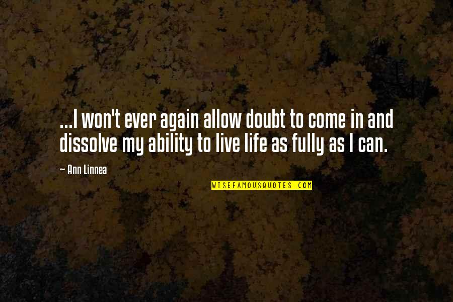 Dissolve Quotes By Ann Linnea: ...I won't ever again allow doubt to come