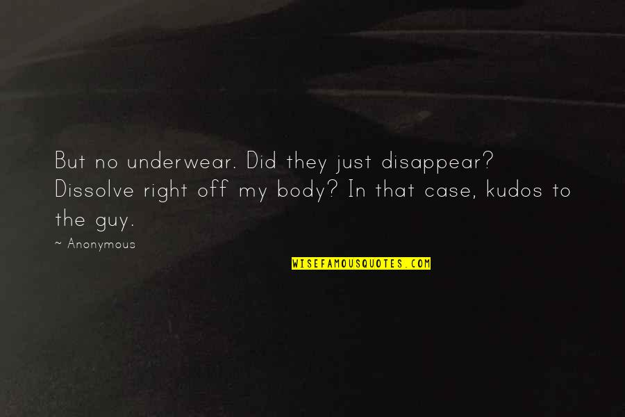 Dissolve Quotes By Anonymous: But no underwear. Did they just disappear? Dissolve