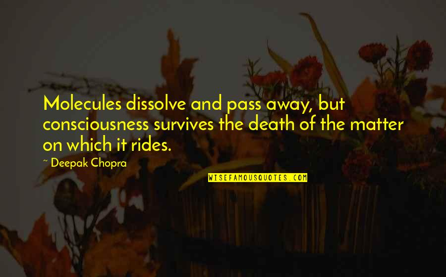 Dissolve Quotes By Deepak Chopra: Molecules dissolve and pass away, but consciousness survives